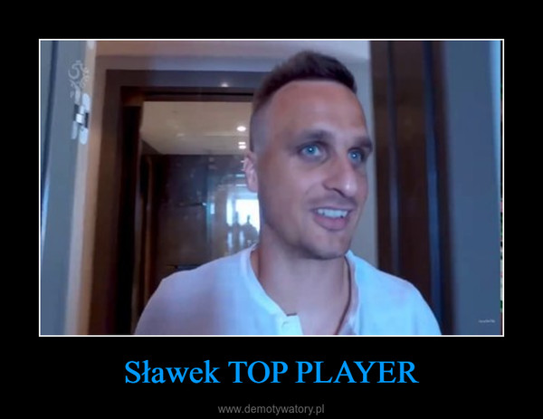 Sławek TOP PLAYER –