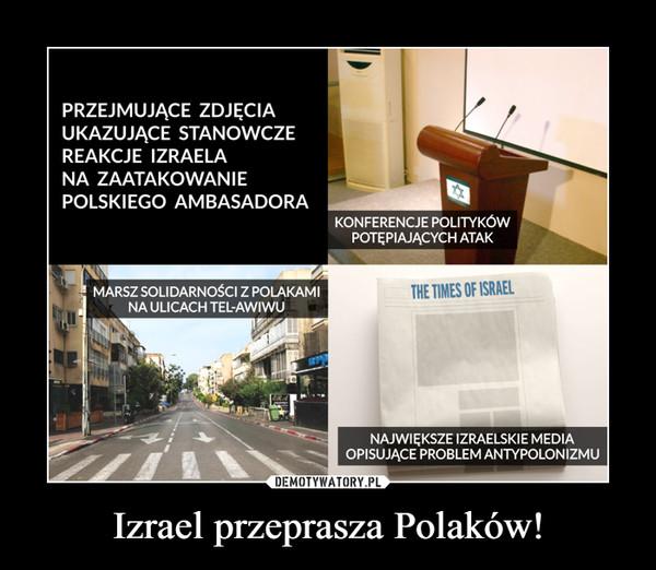 Izrael przeprasza Polaków! –
