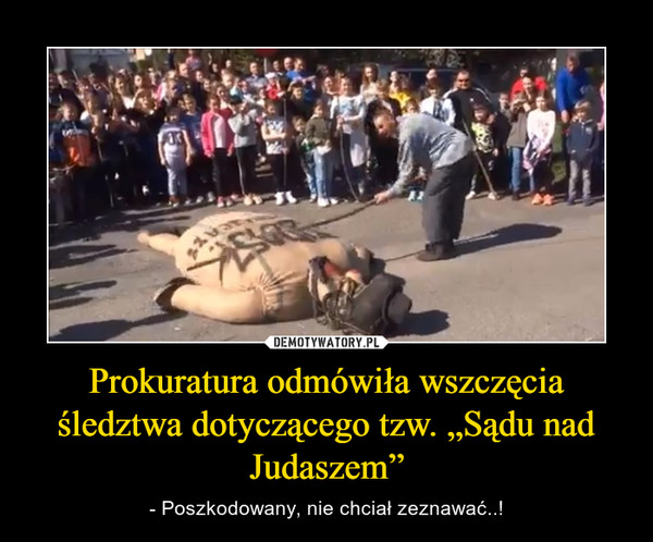 """Prokuratura odmówiła wszczęcia śledztwa dotyczącego tzw. """"Sądu nad Judaszem"""" – - Poszkodowany, nie chciał zeznawać..!"""