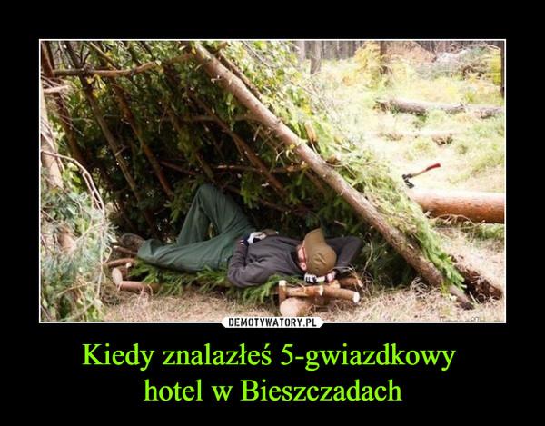 Kiedy znalazłeś 5-gwiazdkowy hotel w Bieszczadach –