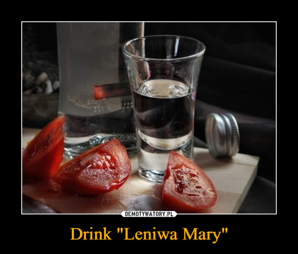 "Drink ""Leniwa Mary"" –"