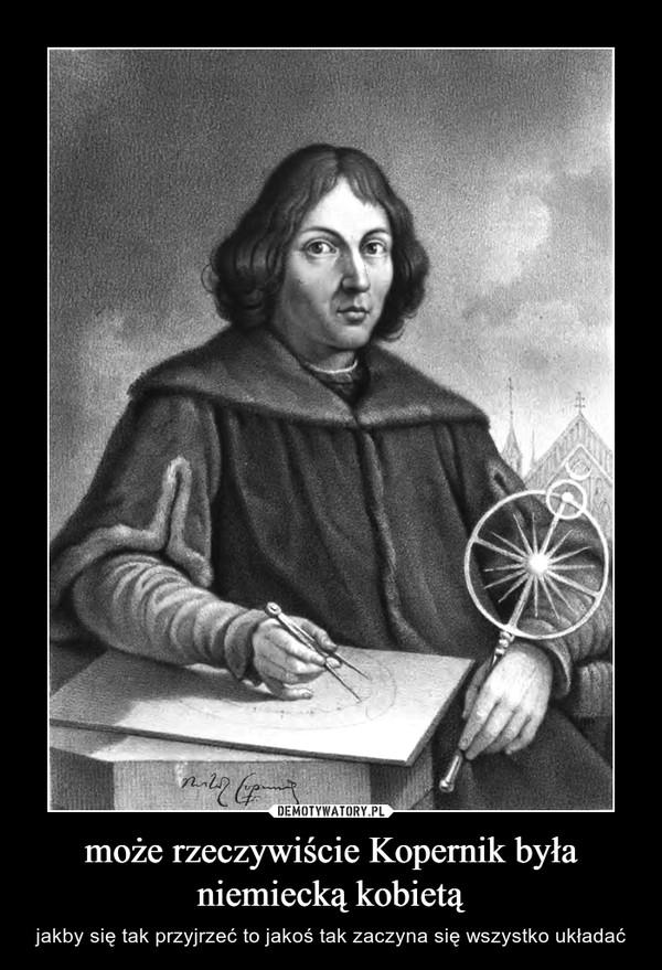 może rzeczywiście Kopernik była niemiecką kobietą – jakby się tak przyjrzeć to jakoś tak zaczyna się wszystko układać
