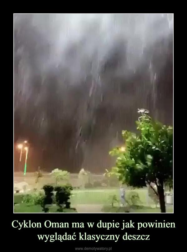 Cyklon Oman ma w dupie jak powinien wyglądać klasyczny deszcz –
