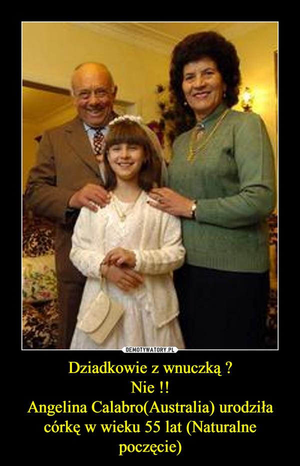 Dziadkowie z wnuczką ?Nie !!Angelina Calabro(Australia) urodziła córkę w wieku 55 lat (Naturalne poczęcie) –