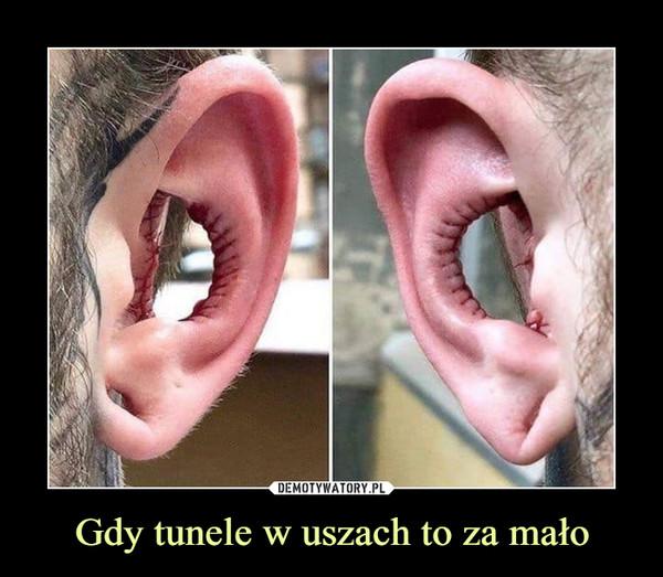 Gdy tunele w uszach to za mało –