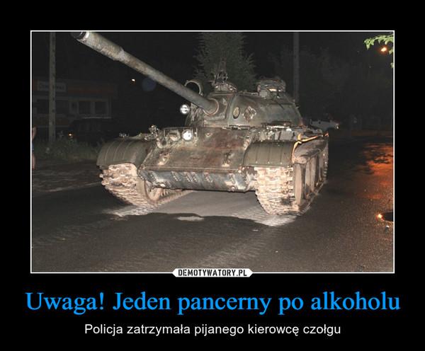 Uwaga! Jeden pancerny po alkoholu – Policja zatrzymała pijanego kierowcę czołgu