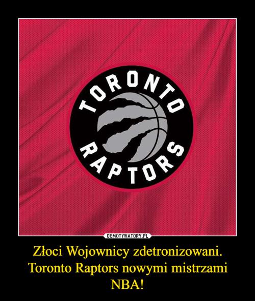 Złoci Wojownicy zdetronizowani. Toronto Raptors nowymi mistrzami NBA!