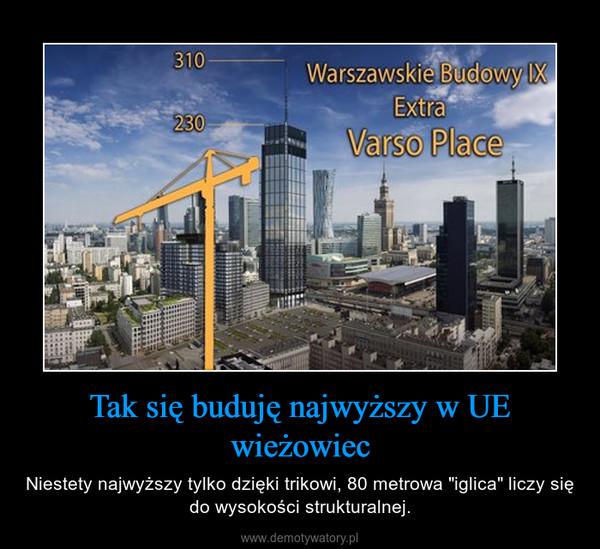 """Tak się buduję najwyższy w UE wieżowiec – Niestety najwyższy tylko dzięki trikowi, 80 metrowa """"iglica"""" liczy się do wysokości strukturalnej."""