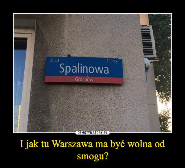 I jak tu Warszawa ma być wolna od smogu? –