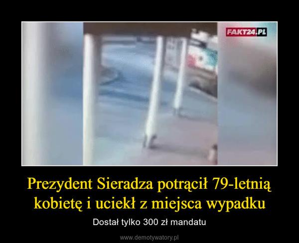 Prezydent Sieradza potrącił 79-letnią kobietę i uciekł z miejsca wypadku – Dostał tylko 300 zł mandatu