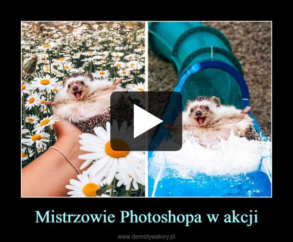 Mistrzowie Photoshopa w akcji –