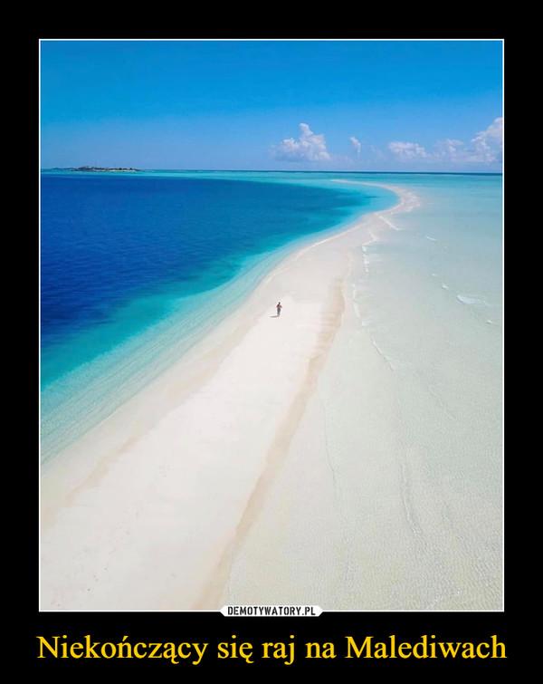 Niekończący się raj na Malediwach –