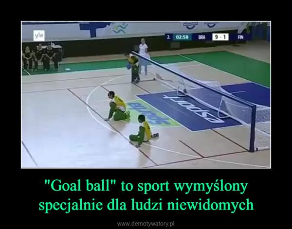 """""""Goal ball"""" to sport wymyślony specjalnie dla ludzi niewidomych –"""
