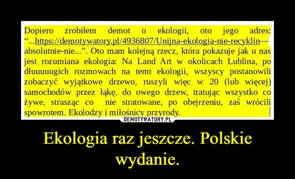 Ekologia raz jeszcze. Polskie wydanie. –