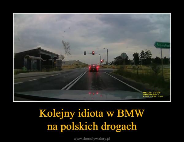 Kolejny idiota w BMWna polskich drogach –