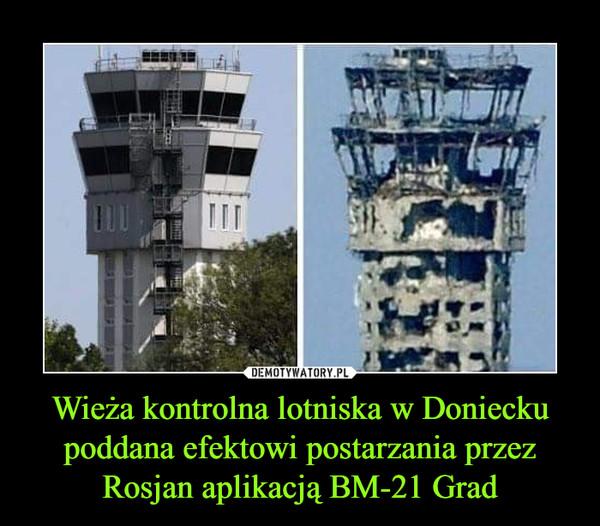 Wieża kontrolna lotniska w Doniecku poddana efektowi postarzania przez Rosjan aplikacją BM-21 Grad –
