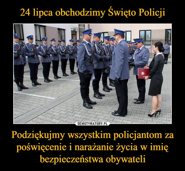 Podziękujmy wszystkim policjantom za poświęcenie i narażanie życia w imię bezpieczeństwa obywateli –