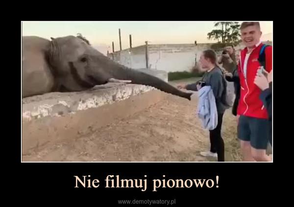 Nie filmuj pionowo! –