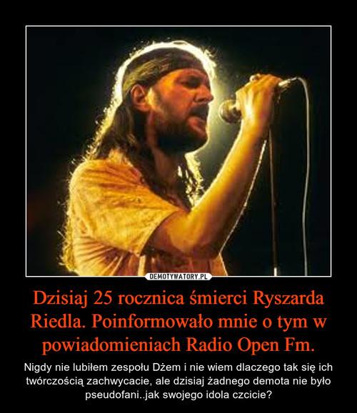 Dzisiaj 25 rocznica śmierci Ryszarda Riedla. Poinformowało mnie o tym w powiadomieniach Radio Open Fm.