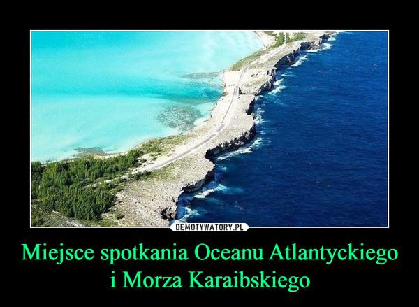 Miejsce spotkania Oceanu Atlantyckiego i Morza Karaibskiego –