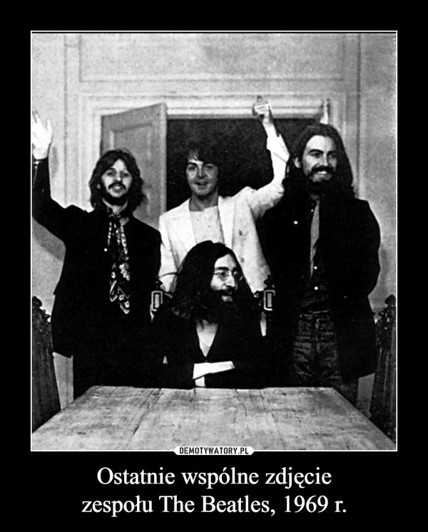 Ostatnie wspólne zdjęciezespołu The Beatles, 1969 r. –