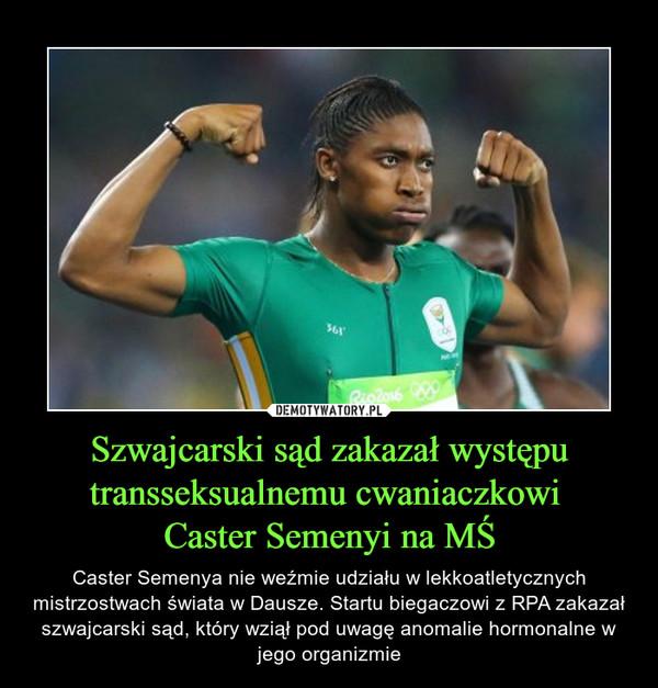 Szwajcarski sąd zakazał występu transseksualnemu cwaniaczkowi Caster Semenyi na MŚ – Caster Semenya nie weźmie udziału w lekkoatletycznych mistrzostwach świata w Dausze. Startu biegaczowi z RPA zakazał szwajcarski sąd, który wziął pod uwagę anomalie hormonalne w jego organizmie