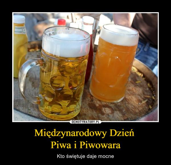 Międzynarodowy Dzień Piwa i Piwowara – Kto świętuje daje mocne