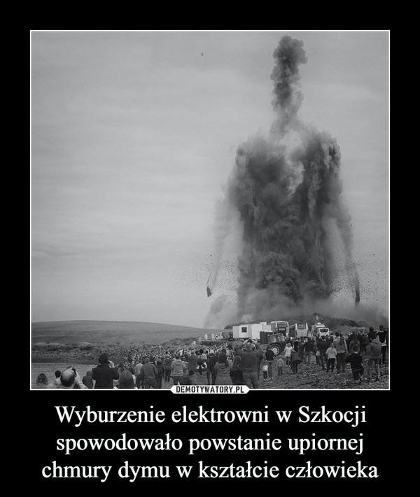 Wyburzenie elektrowni w Szkocji spowodowało powstanie upiornej chmury dymu w kształcie człowieka –