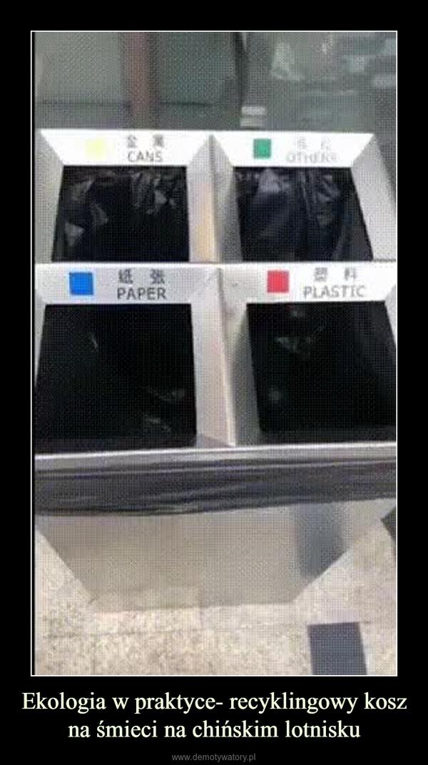 Ekologia w praktyce- recyklingowy kosz na śmieci na chińskim lotnisku –