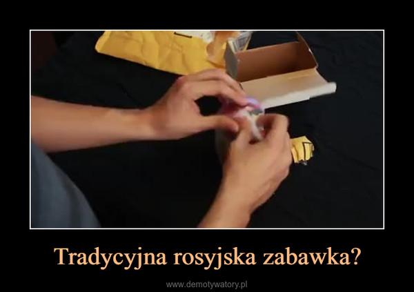 Tradycyjna rosyjska zabawka? –