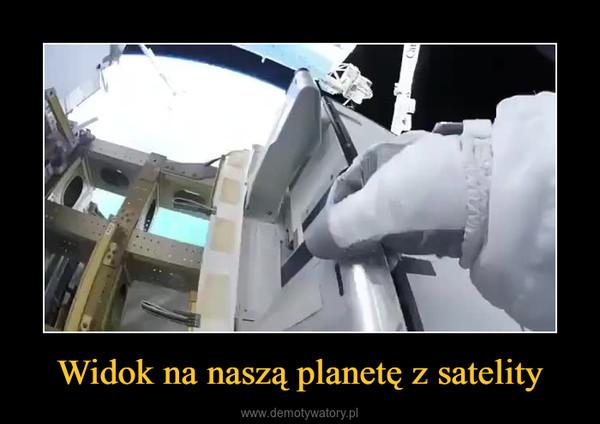 Widok na naszą planetę z satelity –