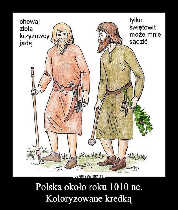 Polska około roku 1010 ne.Koloryzowane kredką –