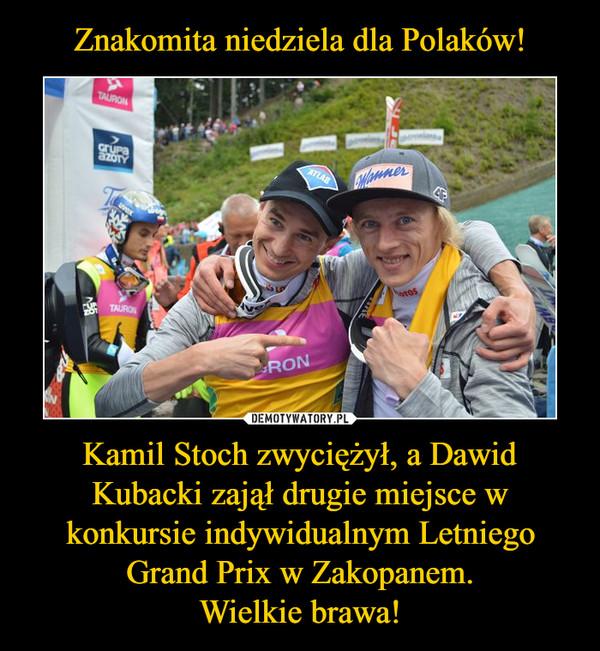 Kamil Stoch zwyciężył, a Dawid Kubacki zajął drugie miejsce w konkursie indywidualnym Letniego Grand Prix w Zakopanem.Wielkie brawa! –