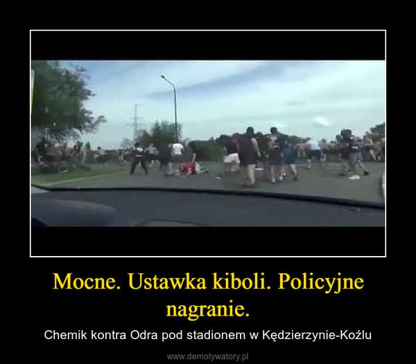 Mocne. Ustawka kiboli. Policyjne nagranie. – Chemik kontra Odra pod stadionem w Kędzierzynie-Koźlu