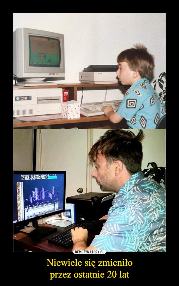 Niewiele się zmieniłoprzez ostatnie 20 lat –