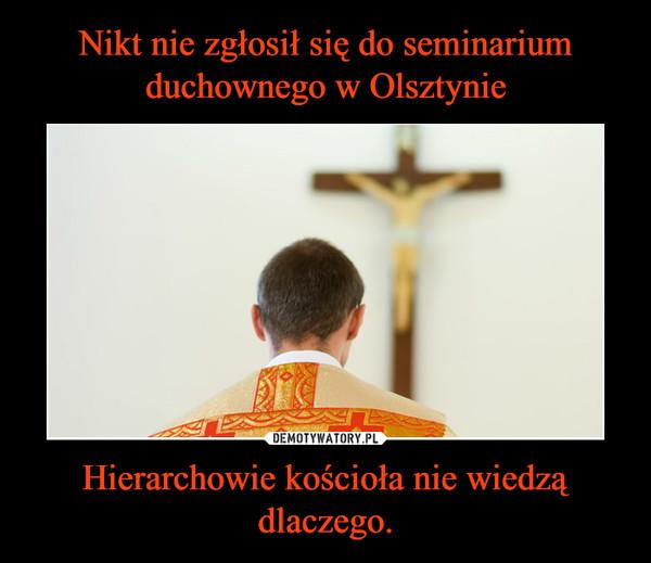 Hierarchowie kościoła nie wiedzą dlaczego. –