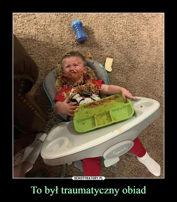 To był traumatyczny obiad –