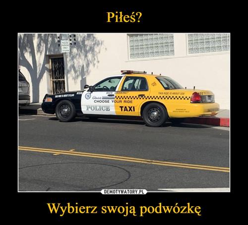 Piłeś? Wybierz swoją podwózkę