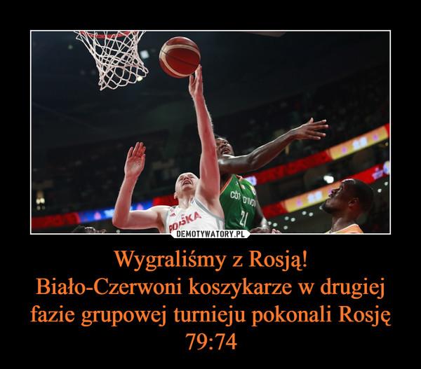 Wygraliśmy z Rosją!Biało-Czerwoni koszykarze w drugiej fazie grupowej turnieju pokonali Rosję 79:74 –