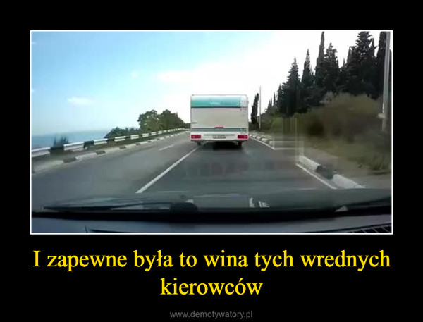 I zapewne była to wina tych wrednych kierowców –