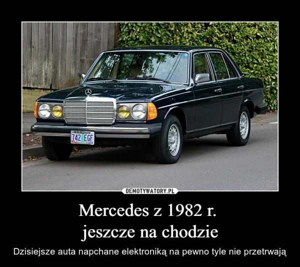 Mercedes z 1982 r. jeszcze na chodzie – Dzisiejsze auta napchane elektroniką na pewno tyle nie przetrwają