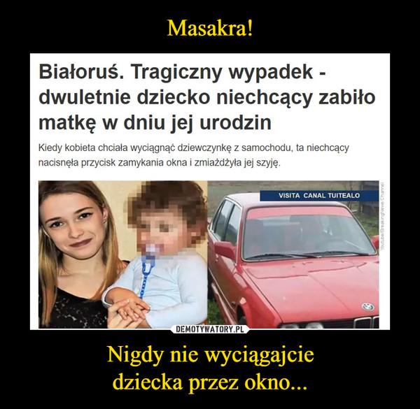 Nigdy nie wyciągajciedziecka przez okno... –  Białoruś. Tragiczny wypadek -dwuletnie dziecko niechcący zabiłomatkę w dniu jej urodzinKiedy kobieta chciała wyciągnąć dziewczynkę z samochodu, ta niechcaącynacisnęła przycisk zamykania okna i zmiażdżyła jej szyję.VISITA CANAL TUITEALOYoutube/BreakingNews Channel