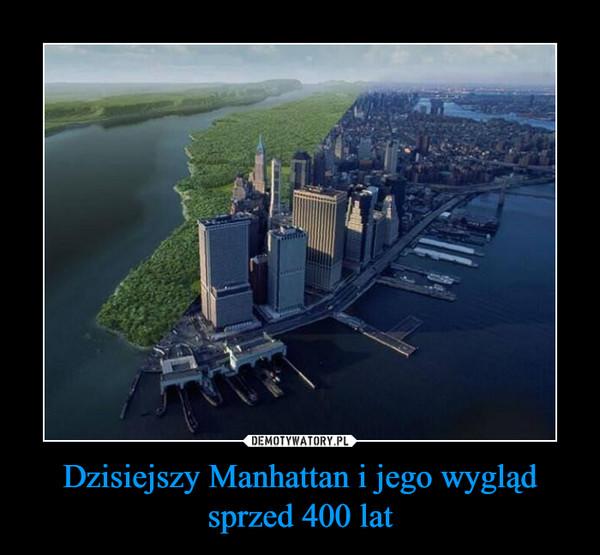 Dzisiejszy Manhattan i jego wygląd sprzed 400 lat –