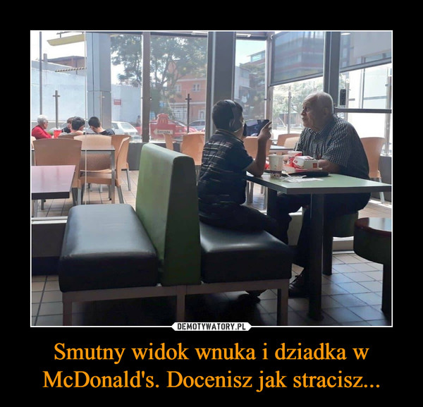 Smutny widok wnuka i dziadka w McDonald's. Docenisz jak stracisz... –