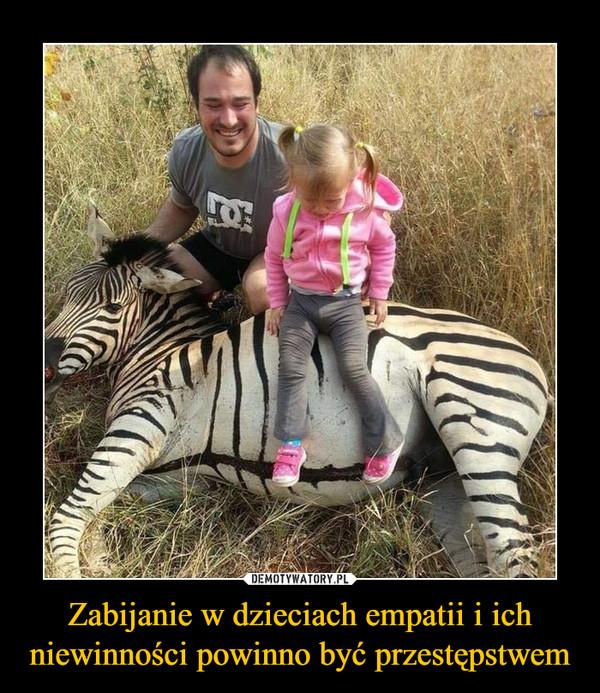 Zabijanie w dzieciach empatii i ich niewinności powinno być przestępstwem –