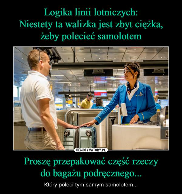 Proszę przepakować część rzeczydo bagażu podręcznego... – Który poleci tym samym samolotem...