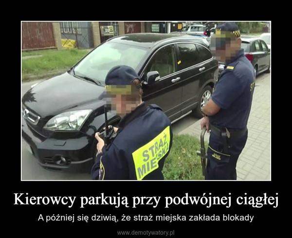 Kierowcy parkują przy podwójnej ciągłej – A później się dziwią, że straż miejska zakłada blokady