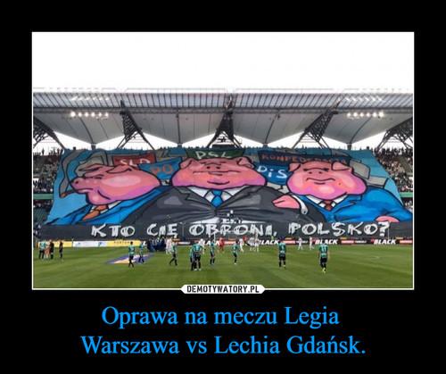 Oprawa na meczu Legia  Warszawa vs Lechia Gdańsk.