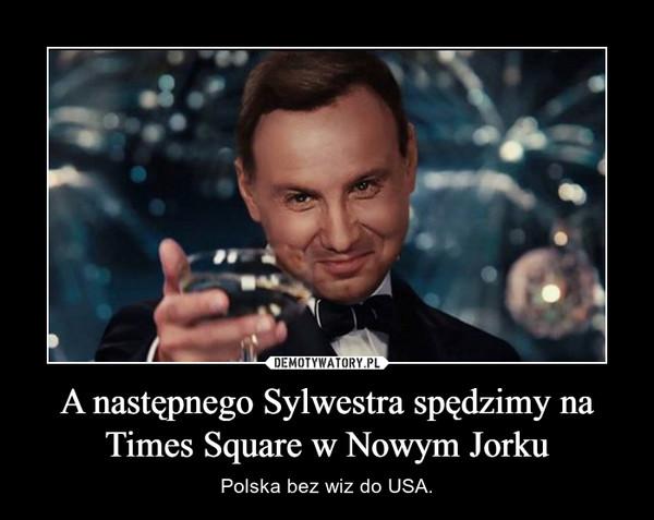 A następnego Sylwestra spędzimy na Times Square w Nowym Jorku – Polska bez wiz do USA.