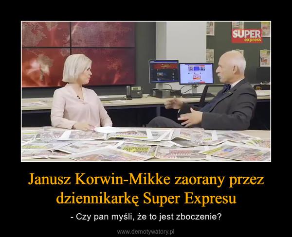 Janusz Korwin-Mikke zaorany przez dziennikarkę Super Expresu – - Czy pan myśli, że to jest zboczenie?